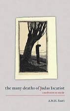 The Many Deaths of Judas Iscariot. A Meditation on Suicide by Saari, Aaron Mauri