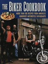 The Biker Cookbook: More than 100 Recipes from America's Hungriest Motorcycle En