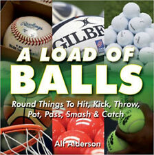 A Load of Balls: Round Things to Hit, Kick, Throw, Pot, Pass, Smash and Catch