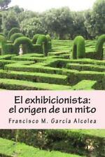 La Saga Del Exhibicionista: El Exhibicionista: el Origen de un Mito : La Saga...