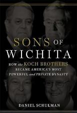 Sons of Wichita : How the Koch Brothers Became America's Most Powerful and Priva
