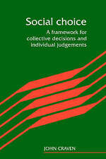 Social Choice: A Framework for Collective Decisions and Individual Judgements b