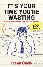 It's Your Time You're Wasting: A Teacher's Tales of Classroom Hell,Frank Chalk