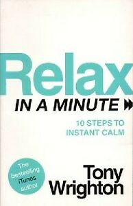 Relax In a Minute - 10 Steps to Instant Calm - Tony Wrighton