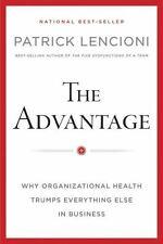 Patrick Lencioni: The Advantage : Why Organizational Health Trumps Everything...