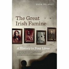 The Great Irish Famine: A History in Four Lives, Enda Delaney, Very Good, Paperb