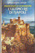 L'ULTIMO RE DI NAPOLI FRANCESCO II DI BORBONE PIER G. JAEGER MONDADORI (RA431)