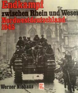 h Endkampf zwischen Rhein und Weser - Nordwestdeutschland 1945