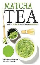 NEW Matcha Tea: How this Super-Tea will make you Unstoppable