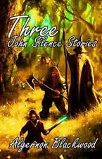 Three John Silence Stories by Algernon Blackwood (2015, Paperback)