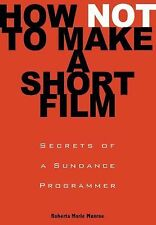 NEW How Not to Make a Short Film : Secrets from a Sundance Programmer by Roberta