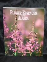 Flower Essences of Alaska Steve Johnson Wildflower Vibrational Healing Guide AK