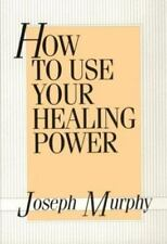 How to Use Your Healing Power by Joseph Murphy (2003, Hardcover, Reprint)