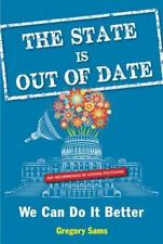 Very Good, The State Is Out of Date: We Can Do It Better, Sams, Gregory, Book