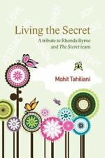 Living the Secret : A Tribute to Rhonda Byrne and the Secret Team by Mohit...