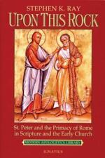Upon This Rock I Will Build My Church : St. Peter and the Primacy of Rome in...