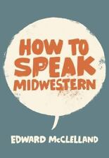 How to Speak Midwestern by Edward McClelland (2016, Paperback)