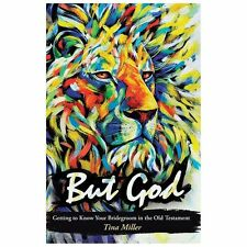 But God : Getting to Know Your Bridegroom in the Old Testament by Tina Miller...