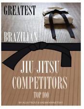 Greatest Brazilian Jiu Jitsu Competitors: Top 100 by Alex Trost (English) Paperb