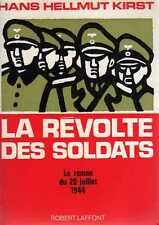 HANS HELLMUT KIRST/..LA REVOLTE DES SOLDATS le roman du 20 juillet 1944../R.L.