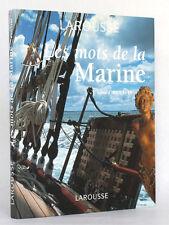 Les mots de la Marine. Gérard PIOUFFRE. Larousse/VUEF. 2003 Relié.
