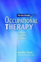 Core Concepts of Occupational Therapy : A Dynamic Framework for Practice, Pap...