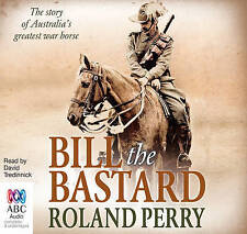 Bill the Bastard: The Story of Australia's Greatest War Horse by Roland Perry, David Tredinnick (CD-Audio, 2013)