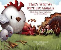 That's Why We Don't Eat Animals : A Book About Vegans, Vegetarians, and All L...