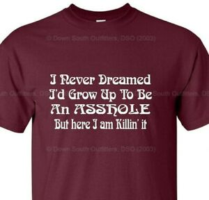 I Never Dreamed I'd Grow Up To Be An A**hole T Shirt Funny Tee 16 Colors Sm - 6X