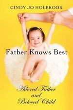 Father Knows Best : Adored Father and Beloved Child by Cindy Jo Holbrook...