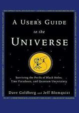A User's Guide to the Universe : Surviving the Perils of Black Holes, Time...