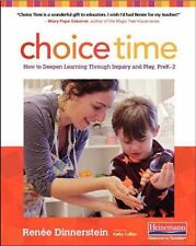 Choice Time : How to Deepen Learning Through Inquiry and Play by Renee...
