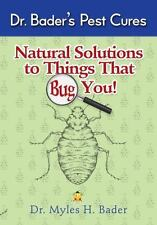 Natural Solutions to Things That Big You : Dr. Bader's Pest Cures by Myles...