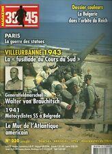 39-45 MAGAZINE N° 230 / VILLEURBANNE 1943 LA FUSILLADE DU COURS DU SUD - PARIS