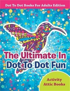 The Ultimate in Dot to Dot Fun - Dot to Dot Books for Adults Edition (Paperback