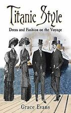 Titanic Style : Dress and Fashion on the Voyage by Grace Evans (2012, Hardcover)