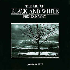 The Art of Black and White Photography      John Garrett   Amphoto