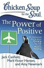 Chicken Soup for the Soul - The Power of Positive : 101 Inspirational Stories a…