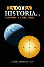La Otra Historia... Pedagogia y Discurso (Paperback or Softback)