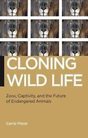 Cloning Wild Life: Zoos, Captivity, And The Future Of Endangered Animals (bio...