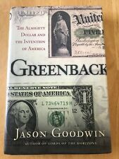 Greenback : The Almighty Dollar and the Invention of America by Jason Goodwin...