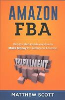 Amazon FBA : Step by Step Guide on How to Make Money by Selling on Amazon, Pa...