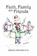Faith, Family and Friends by Janice B. Holland (2011, Paperback)