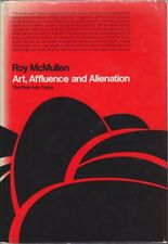 Roy McMullen ART, AFFLUENCE AND ALIENATION: THE FINE ARTS TODAY 1st Ed. HC Book