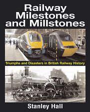 Railway Milestones and Millstone: Triumphs and Disasters in British Railway...