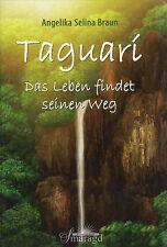 TAGUARI - Das Leben findet seinen Weg - Angelika Selina Braun TB - NEU