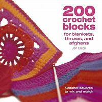 200 Crochet Blocks for Blankets Throws and Afghans : Crochet Squares to Mix a...