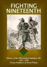 Fighting Nineteenth: History of the 19th Infantry Battalion AIF by David Wilson, David Matthews (Hardback, 2011)