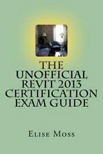 The Unofficial Revit 2013 Certification Exam Guide by Elise Moss (2012,...