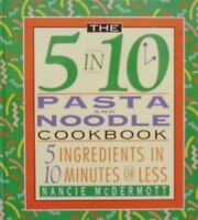 The 5 in 10 Pasta Cookbook: 5 Ingredients in 10 Minutes or Less by Nancie McDerm